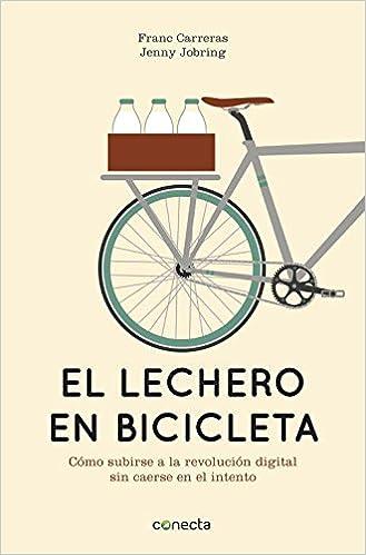 El lechero en bicicleta: Cómo subirse a la revolución digital sin ...