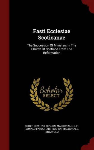 Download Fasti Ecclesiae Scoticanae: The Succession Of Ministers In The Church Of Scotland From The Reformation ebook