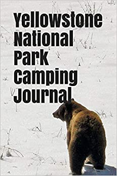 Anthony R Carver - Yellowstone National Park Camping Journal: Blank Lined Journal For Wisconsin Camping, Hiking, Fishing, Hunting, Kayaking, And All Other Outdoor Activities