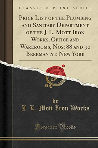 Price List of the Plumbing and Sanitary Department of the J. L. Mott Iron Works, Office and Warerooms, Nos; 88 and 90 Beekman St. New York (Classic - Iron Works Mott