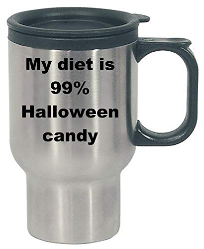 My diet is 99 percent Halloween candy - Stainless Steel Travel -