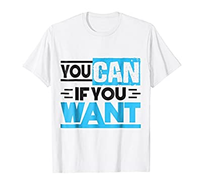 YOU CAN, IF YOU WANT motivation gym T shirt for men and wome