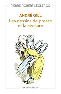 André Gill: Les dessins de presse et la censure par Pierre-Robert Leclercq