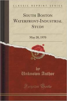 South Boston Waterfront-Industrial Study: May 20, 1970 (Classic Reprint)