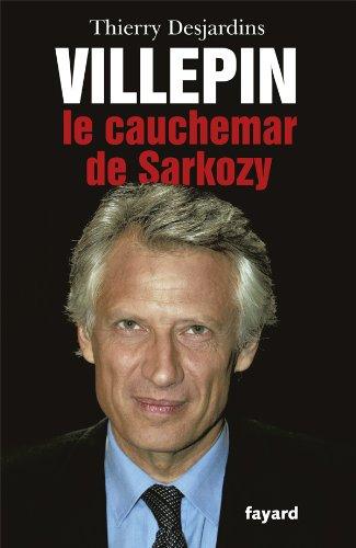 Villepin, le cauchemar de Sarkozy Broché – 11 janvier 2012 Thierry Desjardins Fayard 2213662665 CUB1-1312-TD