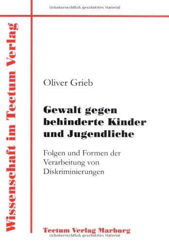 Gewalt gegen behinderte Kinder und Jugendliche. Folgen und Formen der Verarbeitung von Diskriminierungen (Wissenschaft Im Tectum Verlag)