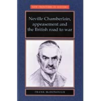 Neville Chamberlain, appeasment and the British road to war (New Frontiers)