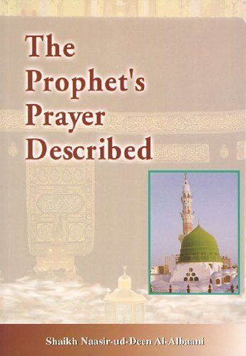 Prophet's Prayer (Sallallaahu 'Alaihi Wasallam) Described from the Beginning to the End as Though You See - Prayer Prophets The