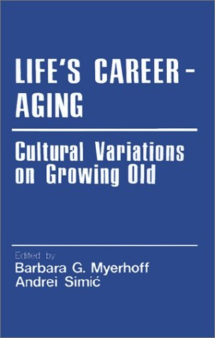 Life?s Career-Aging: Cultural Variations on Growing Old (Cross Cultural Research and Methodology)