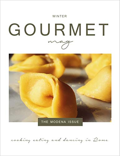Gourmet Mag: the Modena Issue: Italian food, recipes, traditions and lifestyle by Claudia Rinaldi