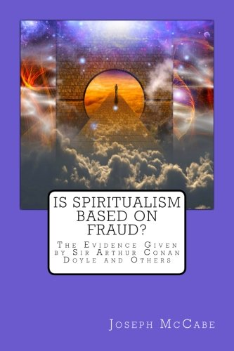 Is Spiritualism Based on Fraud?: The Evidence Given by Sir Arthur Conan Doyle and Others