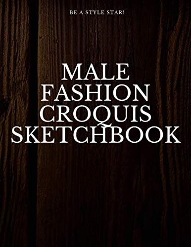 Male Fashion Croquis Sketchbook: A Wood Theme Professional Cool Cute Casual Male Model Figure Body Illustration Templates Sketchpad with 300 Drawn ... Men Designs And Create a Stunning Portfolio (Best Male Model Portfolio)