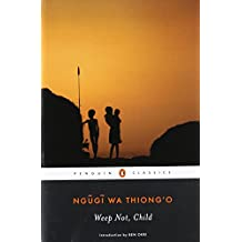 Weep Not, Child (Penguin African Writers Series)