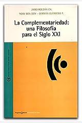 La Complementariedad: una Filosofia para el siglo XXI Paperback