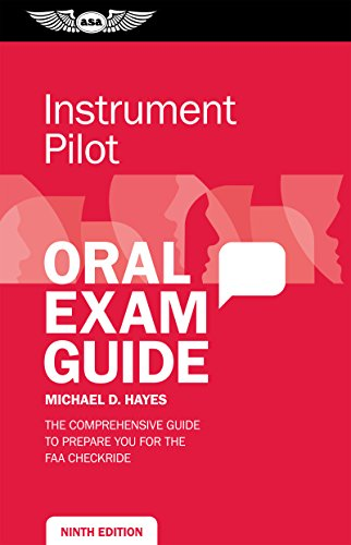 Instrument Pilot Oral Exam Guide: The comprehensive guide to prepare you for the FAA checkride (Oral Exam Guide Series)