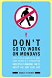 img - for Don't Go To Work On Mondays: Don't Punch a Shark in the Nose, Never Shower in a Thunderstorm and Oth book / textbook / text book