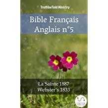 Bible Français Anglais n°5: La Sainte 1887 - Webster´s 1833 (Parallel Bible Halseth t. 866) (French Edition)