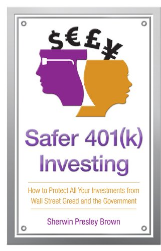Book: Safer 401(k) Investing - How to Protect All Your Investments from Wall Street Greed and the Government by Sherwin Presley Brown