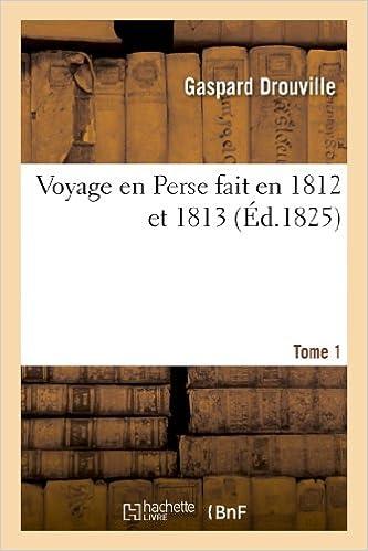 En ligne téléchargement gratuit Voyage en Perse fait en 1812 et 1813. Tome 1 pdf