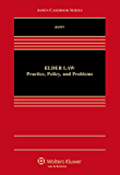 Elder Law: Practice, Policy, and Problems (Aspen Casebook Series)