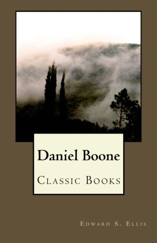 Daniel Boone:: THE LIFE AND TIMES OF Col. Daniel Boone,  HUNTER, SOLDIER, AND PIONEER.