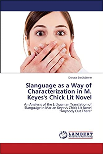 Slanguage as a Way of Characterization in M. Keyes's Chick Lit Novel: An Analysis of the Lithuanian Translation of Slanguage in Marian Keyes's Chick Lit Novel 'Anybody Out There'