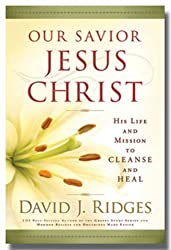 Our Savior Jesus Christ: His Life and Mission to Cleanse and Heal