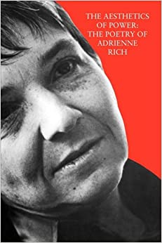 The Aesthetics of Power: The Poetry of Adrienne Rich