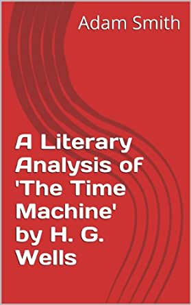 "an analysis of the time machine concept by h g wells 1 1 as ursula le guin mentions in her introduction, the time machine was once published in a collection titled seven scientific romances, and indeed h g wells was known to refer often to the novella as a ""romance""."