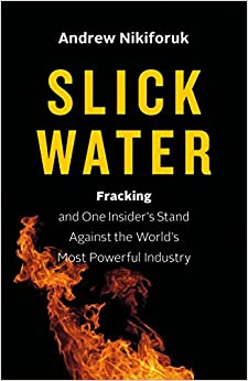 Slick Water: Fracking and One Insider's Stand against the World's Most Powerful Industry