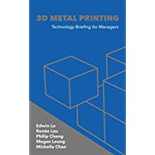 3D Metal Printing: Technology Briefing for Managers