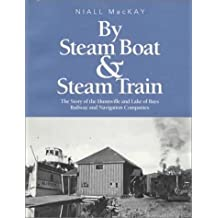 By Steam Boat and Steam Train: The Story of the Huntsville and Lake of Bays Railway and Navigation Companies