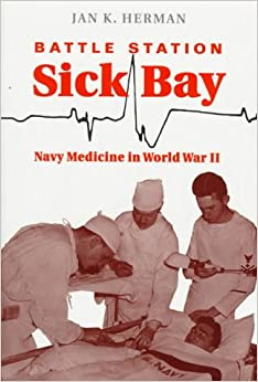 Battle Station Sick Bay: Navy Medicine in World War II