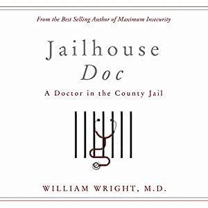 Jailhouse Doc: A Doctor in the County Jail Audiobook