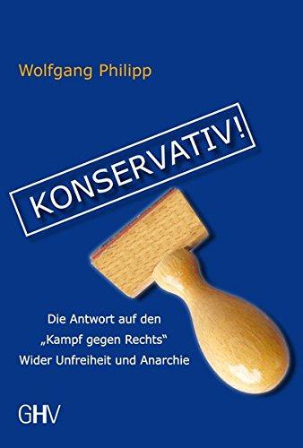 """Konservativ!: Die Antwort auf den """"Kampf gegen Rechts"""" Wider Unfreiheit und Anarchie"""