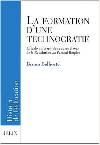 En ligne téléchargement La formation d'une technocratie. L'Ecole polytechnique et ses élèves de la Révolution au Second Empire pdf ebook