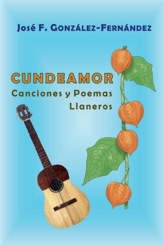 Cundeamor: Canciones y Poemas Llaneros (Spanish Edition) by CreateSpace Independent Publishing Platform