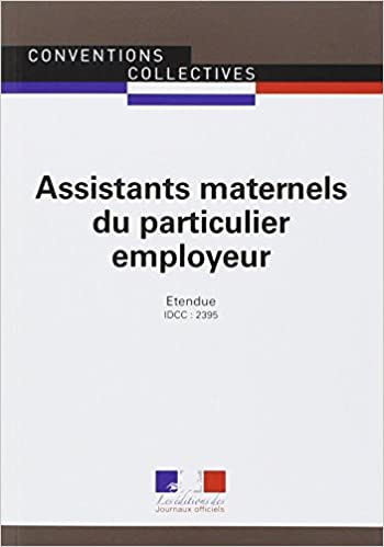 Assistants maternels du particulier employeur - Convention collective nationale étendue 4ème édition - Brochure 3317 - IDCC : 2395