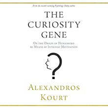 The Curiosity Gene: On the Origin of Humankind by Means of Intrinsic Motivation Audiobook by Alexandros Kourt Narrated by Jeremy Nichols