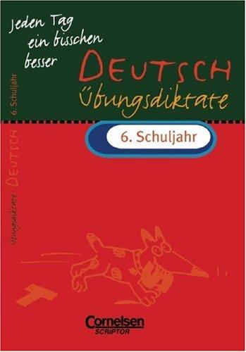 Jeden Tag ein bisschen besser, Deutsch, Übungsdiktate 6. Schuljahr, neue Rechtschreibung