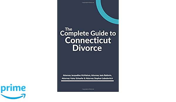 The complete guide to connecticut divorce attorney jacqueline the complete guide to connecticut divorce attorney jacqueline mcmahon attorney jade baldwin attorney haley schaefer jennifer sanfilippo 9781548303402 solutioingenieria Images