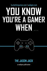 You Know You're A Gamer When