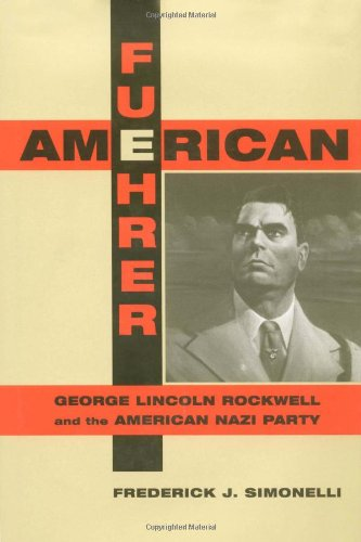 American Fuehrer: George Lincoln Rockwell and the American Nazi Party