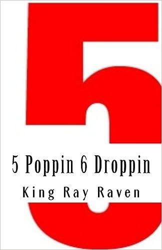 5 Poppin 6 Droppin: Gang Banging: King Ray Raven