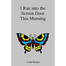 I Ran into the Screen Door This Morning