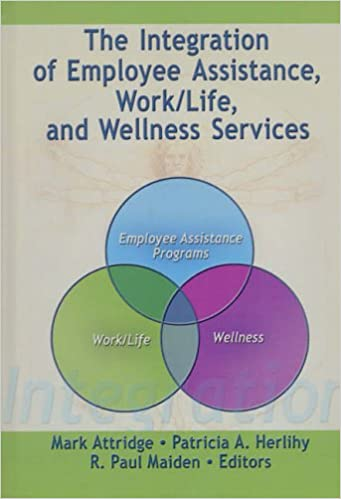 the integration of employee assistance work life and wellness services maiden r paul attridge mark herlihy patricia a