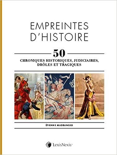 Empreintes d'histoire: 50 chroniques historiques, judiciaires, drôles et tragiques