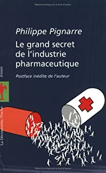 Le grand secret de l'industrie pharmaceutique par Pignarre