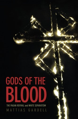 Gods of the Blood: The Pagan Revival and White Separatism