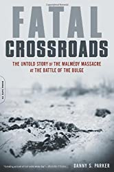 Fatal Crossroads: The Untold Story of the Malmedy Massacre at the Battle of the Bulge